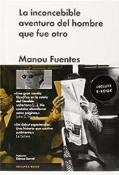 La inconcebible aventura del hombre que fue otro/ The inconceivable adventure of the man who was another