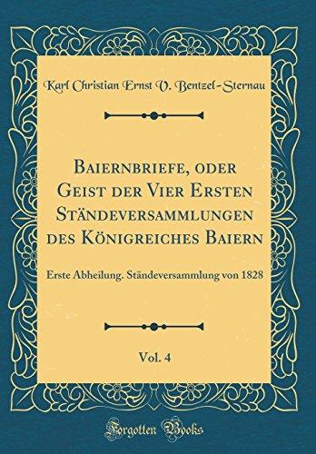 Baiernbriefe, oder Geist der Vier Ersten Ständeversammlungen des Königreiches Baiern, Vol. 4: Erste Abheilung. Ständeversammlung von 1828 (Classic Reprint)
