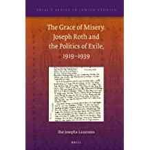 The Grace of Misery. Joseph Roth and the Politics of Exile, 1919-1939 (Paperback) (Brill's Series in Jewish Studies, Band 47)
