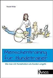 Menschentraining für Hundetrainer: Wie man mit Hundehaltern als Kunden umgeht (Das besondere Hundebuch)