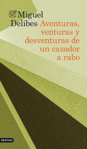 Aventuras, venturas y desventuras de un cazador a rabo (volumen independiente) por Miguel Delibes