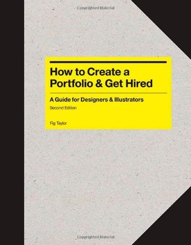 How to Create a Portfolio and Get Hired, Second Edition: A Guide for Graphic Designers and Illustrators by Fig Taylor(2013-10-22)