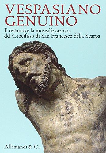 Vespasiano Genuino. Il restauro e la musealizzazione del Crocifisso di San Francesco della Scarpa. Ediz. illustrata