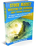STOCK MARKET INVESTING FOR BEGINNERS: FOREX TRADING STRATEGIES: THE ULTIMATE BEGINNER'S GUIDE TO LEARN FOREX TRADING TO MAKE MONEY ONLINE AND EARN PASSIVE INCOME FAST (English Edition)