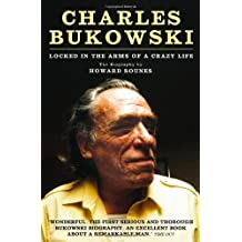 Charles Bukowski: Locked in the Arms of a Crazy Life by Howard Sounes (2010-01-14)
