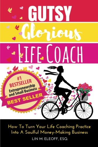 PDF Free Download] Gutsy Glorious Life Coach: How to Turn Your ...