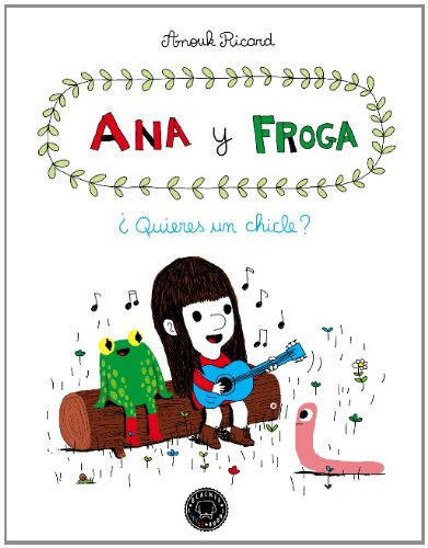 Ana y froga ¿quieres un chicle? (Blackie Little Books) por Anouk Ricard