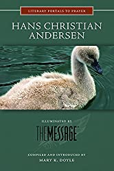 Hans Christian Andersen: Illuminated by the Message (Literary Portals to Prayer)