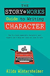 The Story Works Guide to Writing Character: How to create characters your readers will love--or love to hate.: Volume 1 (The Story Works Guide to Writing Fiction)