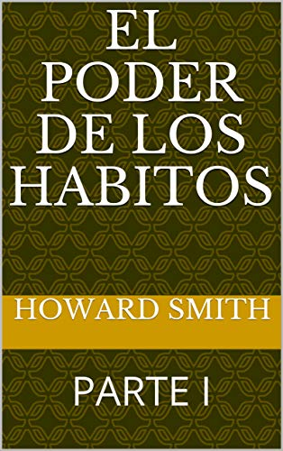 el poder de los habitos: PARTE I eBook: HOWARD SMITH: Amazon.es ...