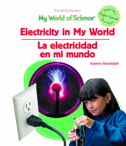 Electricity In My World / La electricidad en mi mundo (PowerKids Readers: My World of Science) por Joanne Randolph