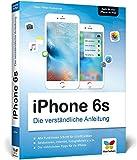 iPhone 6s: Die verständliche Anleitung zum iPhone 6s und 6s Plus – aktuell zu iOS 9