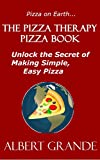 The Pizza Therapy Pizza Book: Unlock the Secret of Making Simple, Easy Pizza