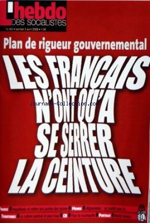 HEBDO DES SOCIALISTES (L') [No 483] du 05/04/2008 - PLAN DE RIGUEUR GOUVERNEMENTAL - LES FRANCAIS N'ONT QU'A SE SERRER LA CEINTURE - INQUIETUDE ET COLERE AUX PORTES DES LYCEES - AFGHANISTAN - UN CONFLIT SANS FIN - MEHDI OURAOUI