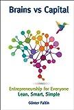 Brains versus Capital: Entrepreneurship for Everyone: Lean, Smart, Simple