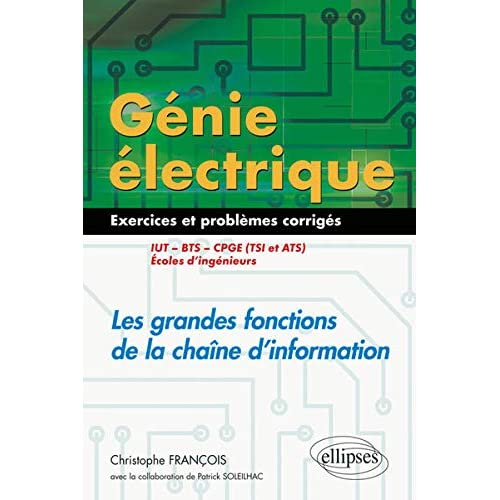 Génie électrique - 55 exercices et problèmes corrigés - Les grandes fonctions de la chaîne d'information - IUT, BTS, CPGE (TSI et ATS), écoles d'ingénieurs