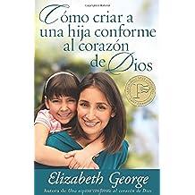 Como Criar A una Hija Conforme al Corazon de Dios = Raising a Dughter After God's Own Heart