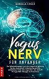 Vagus Nerv für Anfänger: Der Selbstheilungsnerv und seine ungeahnte Wirkung für Ihre Gesundheit! Entdecken Sie jetzt die Geheimnisse hinter dem Vagus Nerv inkl. BONUS - Mariella Kirsch