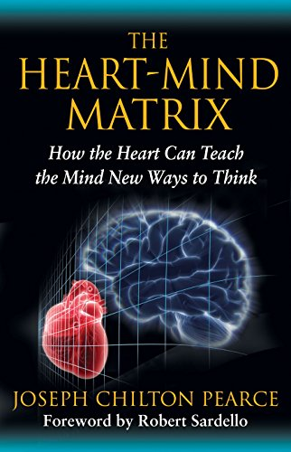 Heart-Mind Matrix: How the Heart Can Teach the Mind New Ways to Think