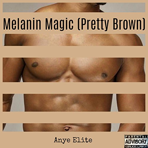 Melanin Magic (Pretty Brown) [Explicit]