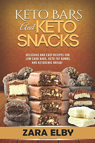 Keto Bars and Keto Snacks: Delicious and Easy Recipes for Low Carb Bars, Keto Fat Bombs, and Ketogenic Bread! -