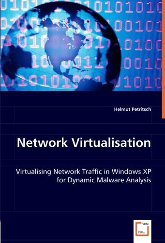 Network Virtualisation: Virtualising Network Traffic in Windows XP for Dynamic Malware Analysis by Helmut Petritsch (2008-04-04)