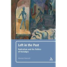 Left in the Past: Radicalism and the Politics of Nostalgia by Alastair Bonnett (2010-05-06)