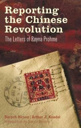 Reporting the Chinese Revolution: The Letters of Rayna Prohme by Gregor Benton (2007-10-20)