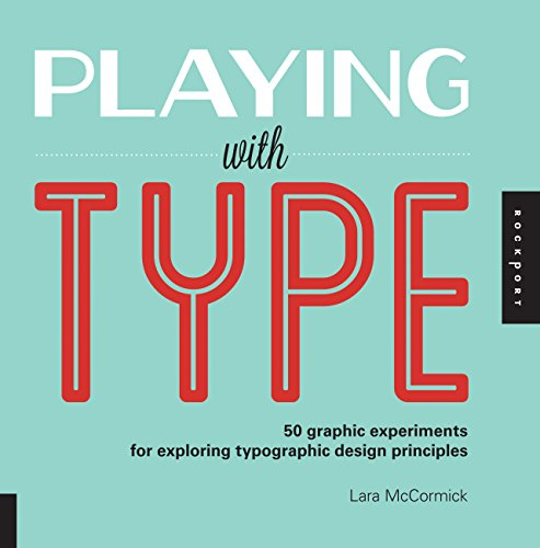 Playing with Type: 50 graphic experiments for exploring typographic design principles por Lara McCormick