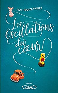 Les oscillations du coeur par Anne Idoux-Thivet