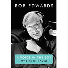 A Voice in the Box: My Life in Radio by Bob Edwards (2011-09-02)