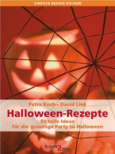 Halloween-Rezepte. 50 tolle Ideen für die gruselige Party zu Halloween (Vollversion) (einfach besser kochen)