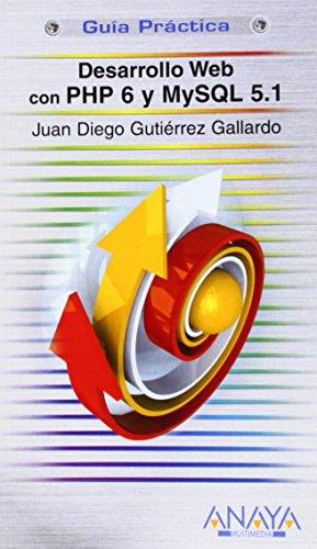 Desarrollo Web con PHP 6 y MySQL 5.1/ Web Development with PHP 6 and MySQL 5.1 (Guias practicas/ Practical Guides) por Juan Diego Gutierrez Gallardo