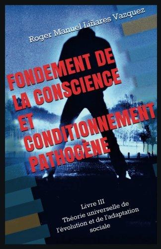Fondement de la conscience et conditionnement pathogène: Théorie universelle de l'évolution et de  l'adaptation  sociale par Roger Manuel Linares Vazquez