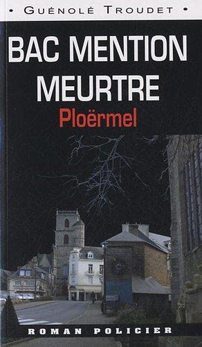 Bac mention meurtre : Ploërmel par Guénolé Troudet