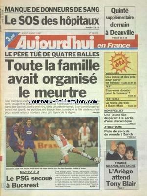 AUJOURD'HUI EN FRANCE [No 16466] du 14/08/1997 - MANQUE DE DONNEURS DE SANG - LE SOS DES HOPITAUX - AU MEE-SUR-SEINE LE PERE TUE DE 4 BALLES - TOUTE LA FAMILLE AVAIT ORGANISE LE MEURTRE - MONTPELLIER - UNE JEUNE FILLE DISPARAIT A LA SORTIE D'UNE DISCOTHEQUE - L'ARIEGE ATTEND TONY BLAIR - LES SPORTS - FOOT - ATHLETISME A ZURICH