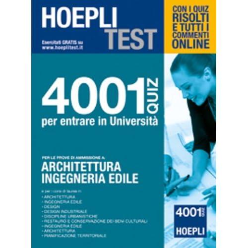 Hoepli Test. 4001 Quiz Per Entrare In Università. Per Le Prove Di Ammissione A Architettura, Ingegneria Edile