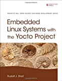 Embedded Linux Systems with the Yocto Project (Prentice Hall Open Source Software Development)