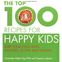 The Top 100 Recipes for Happy Kids: Keep Your Child Alert, Focused and Active by Charlotte Watts (2007-02-02)