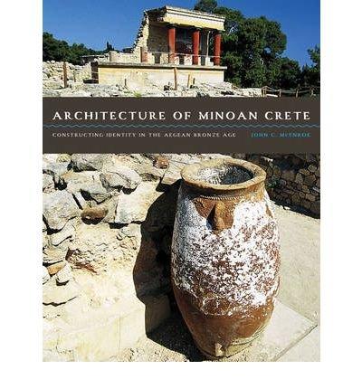 Architecture of Minoan Crete: Constructing Identity in the Aegean Bronze Age (Hardback) - Common