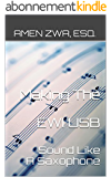 Making The EWI USB Sound Like A Saxophone (2015-10-16) (English Edition)