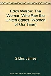 Edith Wilson: The Woman Who Ran the United States (Women of Our Time) by James Giblin (1993-12-09)