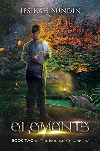 Elements (The Biodome Chronicles series Book 2) (English Edition)