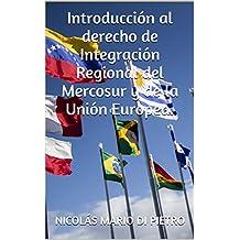 Introducción al Derecho de Integración Regional del Mercosur y de la Unión Europea. (Spanish Edition)