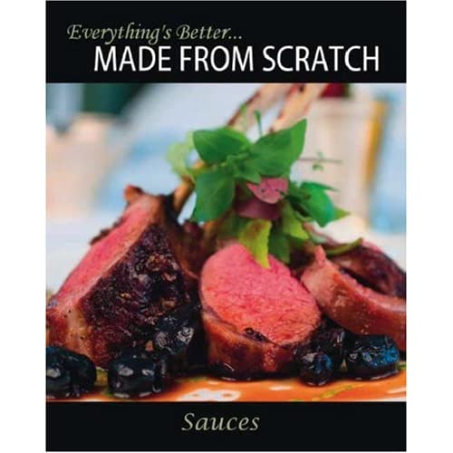 Everything's Better... Made from Scratch: Sauces