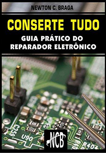 Conserte tudo: Guia prático do reparador eletrônico (Service, Reparação e Instalação Livro 1) (Portuguese Edition) por Newton C. Braga
