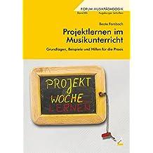 Projektlernen im Musikunterricht: Grundlagen, Beispiele und Hilfen für die Praxis (Forum Musikpädagogik)