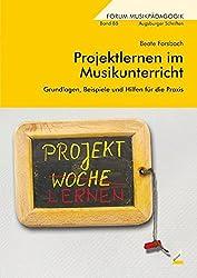 Projektlernen im Musikunterricht: Grundlagen, Beispiele und Hilfen für die Praxis (Augsburger Schriften)