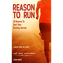 Reason to Run: 34 Reasons to Start your Running Journey (Just Some Motivation) (English Edition)