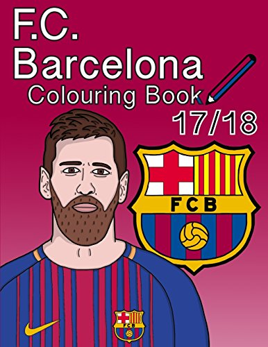 F.C. Barcelona Colouring Book 2017/ 2018: The Unofficial Barcelona Futbol Club Colouring Book (Soccer) por Colour Me In